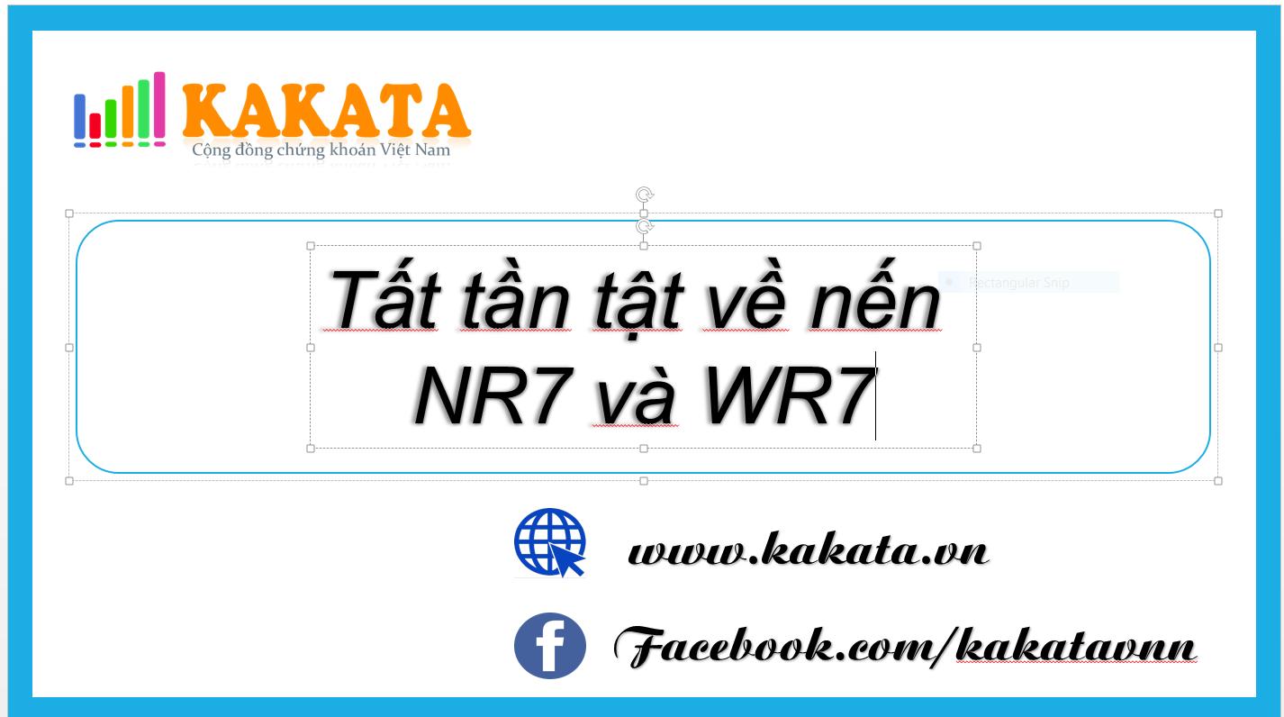 kakata-chung-khoan-tat-tan-tat-ve-nen-nr7-va-wr7.PNG